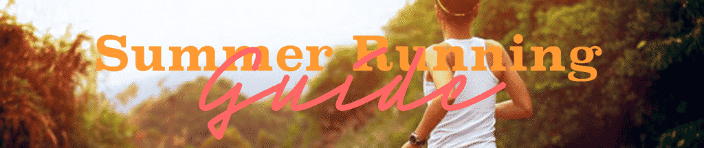Check out our complete summer running guide